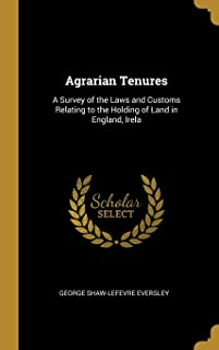Agrarian Tenures: A Survey of the Laws and Customs Relating to the Holding of Land in England, Irela