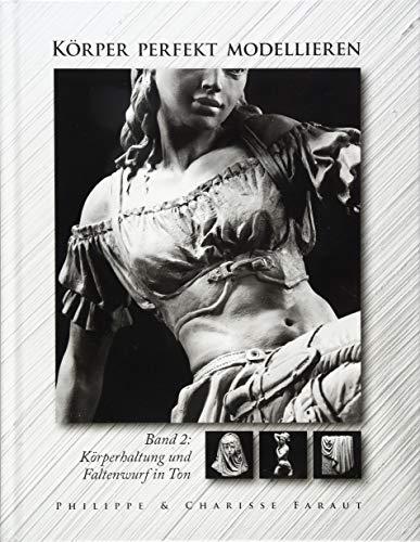 Körper perfekt modellieren: Bd. 2 Körperhaltung und Faltenwurf in Ton