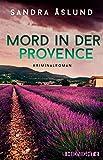 Mord in der Provence: Kriminalroman | Kommissarin Hannah Richter ermittelt in ihrem ersten Fall – Frankreich-Spannung für den Urlaub
