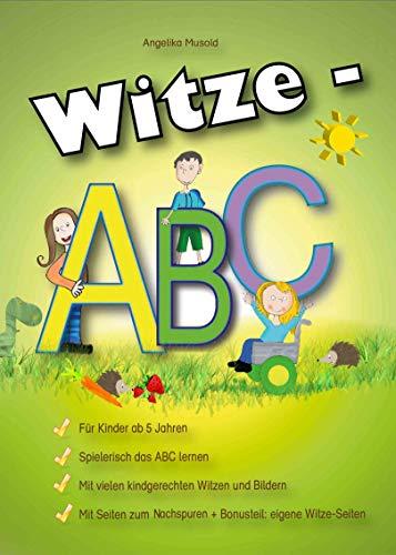 Witze-ABC für Kinder ab 5 Jahren: spielerisch das ABC lernen, mit Seiten zum Nachspuren, mit vielen kindgerechten Witzen und Bildern, großer Bonus-Teil: eigene Witze Seiten (Musold Witzebücher 2)