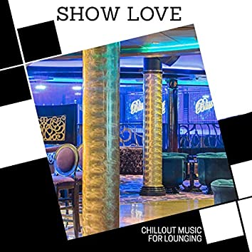 Show Love - Chillout Music For Lounging
