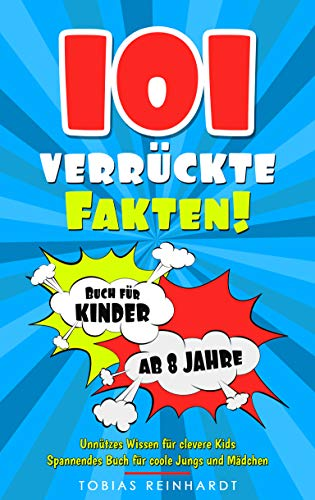 101 verrückte Fakten! Unnützes Wissen für clevere Kids: Spannendes Buch für coole Jungs und Mädchen. Buch für Kinder ab 8 Jahre