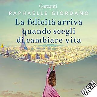 La felicità arriva quando scegli di cambiare vita                   By:                                                                                                                                 Raphaëlle Giordano                               Narrated by:                                                                                                                                 Tania De Domenico                      Length: 8 hrs and 3 mins     Not rated yet     Overall 0.0