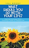 What Should You Do With Your Life?: Essential Information When Choosing a Career or Changing One