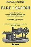 Manuale Pratico per Fare i Saponi (Rist. Anastatica 1904)...