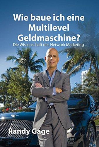 Wie baue ich eine Multi-Level-Geldmaschine?: Die Wissenschaft des Network Marketing