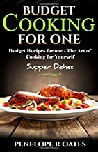 Budget Cooking for One - Supper Dishes: Budget Recipes for One - The Art of Cooking for Yourself