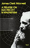 Treatise on Electricity and Magnetism, Vol.1