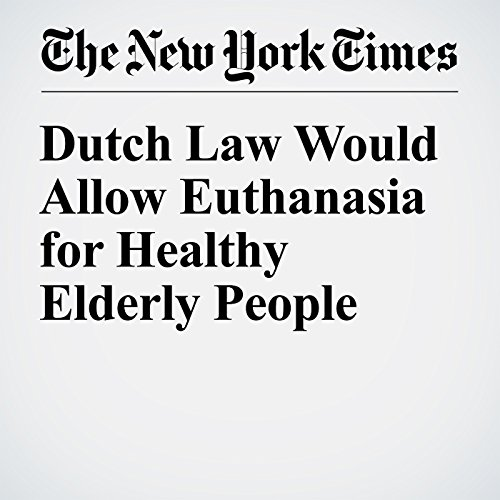 Dutch Law Would Allow Euthanasia for Healthy Elderly People audiobook cover art