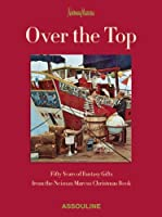 Over the Top: Fifty Years of Fantasy Gifts From the Neiman Marcus Christmas Book