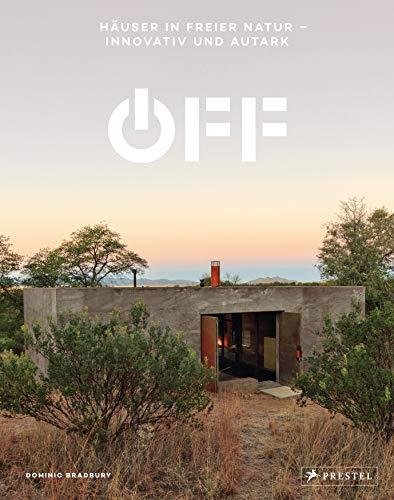 Off. Häuser in freier Natur - innovativ und autark: Bauen ohne Strom-Anschluss