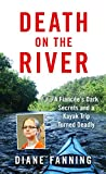 Death on the River: A Fiancee's Dark Secrets and a Kayak Trip Turned...