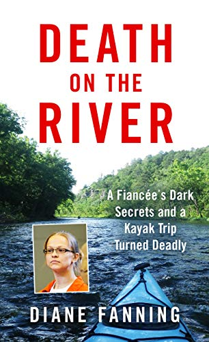Death on the River: A Fiancee's Dark Secrets and a Kayak Trip Turned Deadly (English Edition)