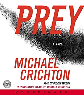 Prey                   By:                                                                                                                                 Michael Crichton                               Narrated by:                                                                                                                                 George Wilson                      Length: 12 hrs and 51 mins     4,174 ratings     Overall 4.1