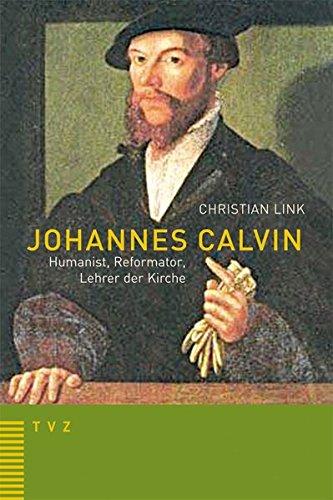 Johannes Calvin Humanist, Reformator, Lehrer der Kirche