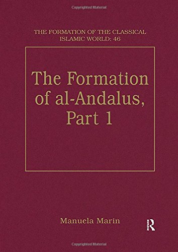 The Formation of al-Andalus, Part 1: History and Society (The Formation of the Classical Islamic World)