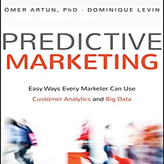 Predictive Marketing     Easy Ways Every Marketer Can Use Customer Analytics and Big Data              By:                                                                                                                                 Omer Artun,                                                                                        Dominique Levin PhD                               Narrated by:                                                                                                                                 Tim Andres Pabon                      Length: 8 hrs and 44 mins     2 ratings     Overall 3.5
