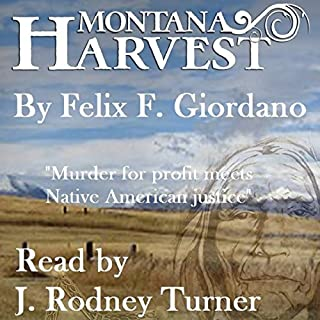 Montana Harvest     The Jim Buchanan Novels, Book 1              By:                                                                                                                                 Felix F. Giordano                               Narrated by:                                                                                                                                 J. Rodney Turner                      Length: 7 hrs and 19 mins     4 ratings     Overall 4.0