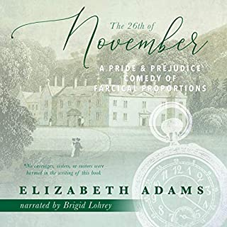 The 26th of November     A Pride and Prejudice Comedy of Farcical Proportions              By:                                                                                                                                 Elizabeth Adams                               Narrated by:                                                                                                                                 Brigid Lohrey                      Length: 5 hrs and 19 mins     3 ratings     Overall 5.0