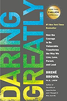 Daring Greatly: How the Courage to Be Vulnerable Transforms the Way We Live, Love, Parent, and Lead by [Brené Brown]