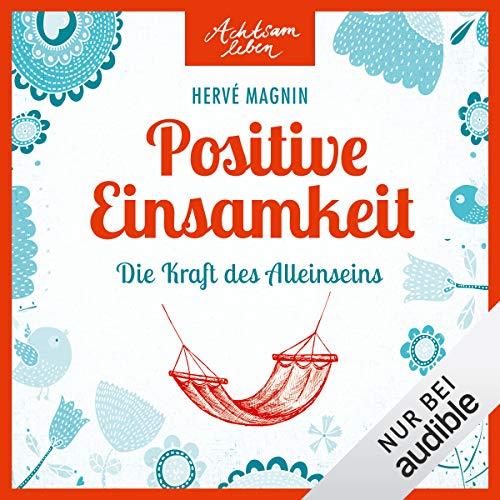 Positive Einsamkeit - Die Kraft des Alleinseins audiobook cover art