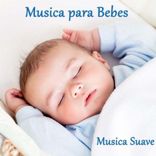 Musica para Bebes: Musica Suave para Relajar los Bebes