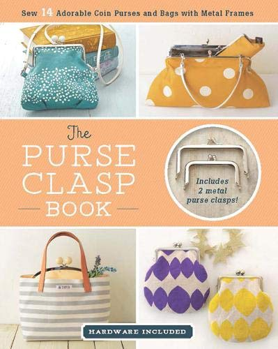 Compare Textbook Prices for The Purse Clasp Book: Sew 14 Adorable Coin Purses and Bags with Metal Frames Hardware Included Pap/Acc Edition ISBN 9781940552347 by Boutique-Sha