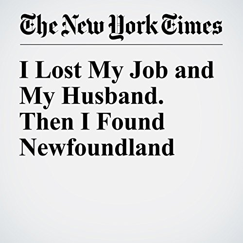 I Lost My Job and My Husband. Then I Found Newfoundland cover art