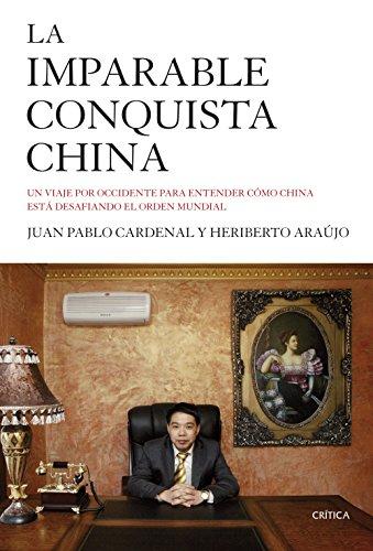 La imparable conquista china: Un viaje por Occidente para entender cómo China está desafiando el orden mundial (Memoria Crítica)