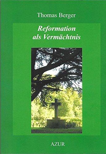Reformation als Vermächtnis