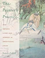The Painter's Practice by James Cahill(1994-04-15)