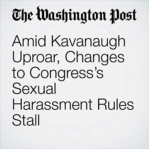 Amid Kavanaugh Uproar, Changes to Congress's Sexual Harassment Rules Stall copertina
