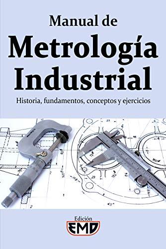 Manual de Metrología Industrial: Historia, fundamentos, conceptos y ejercicios (Spanish Edition)