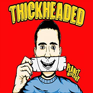 Thickheaded