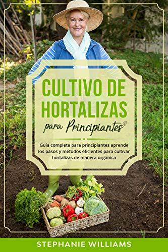 Cultivo de hortalizas para principiantes: Guía completa