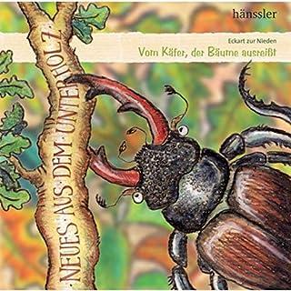 Neues aus dem Unterholz     Vom Käfer, der Bäume ausreißt              Autor:                                                                                                                                 Eckart zur Nieden                               Sprecher:                                                                                                                                 Eckart zur Nieden                      Spieldauer: 34 Min.     Noch nicht bewertet     Gesamt 0,0
