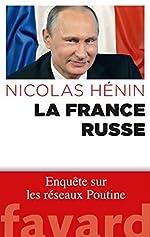 La France russe - Enquête sur les réseaux de Poutine de Nicolas Hénin