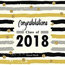 Congratulations Class of 2018 Guest Book: Congratulatory Message Log For Family And Friends To Write In Memory Keepsake Scrapbook  With Gift Sections (Graduation Collections)