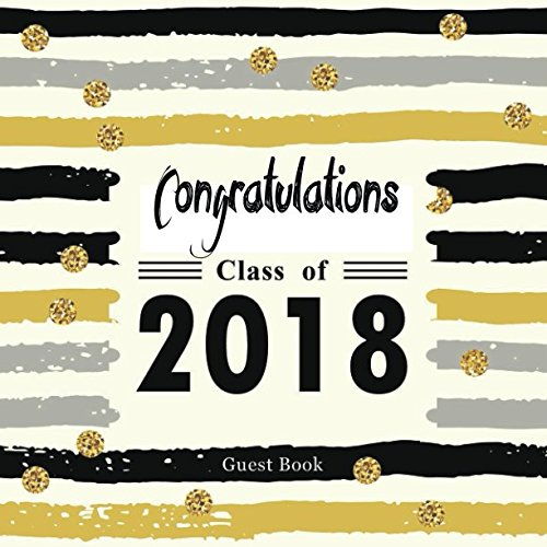 Congratulations Class of 2018 Guest Book: Congratulatory Message Log For Family And Friends To Write In Memory Keepsake Scrapbook  With Gift Sections (Graduation Collections, Band 16)