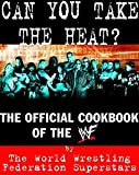 "Can You Take the Heat?: The WWE Is Cooking!: The Official Cookbook of the WWF - Jim ""J.R."" Ross"