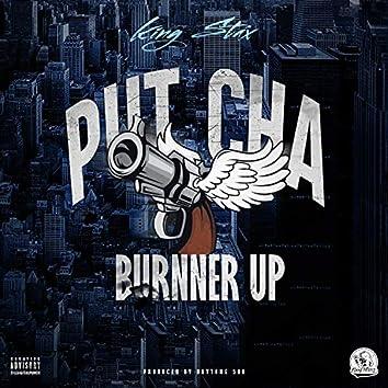 Put Cha Burnner Up