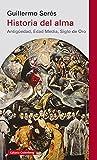 Historia del alma: (Antigüedad, Edad Media, Siglo de Oro) (Narrativa)