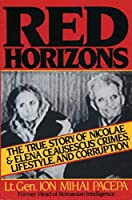 Red Horizons: The True Story of Nicolae and Elena Ceausescus' Crimes, Lifestyle, and Corruption by Ion Mihai Pacepa(1990-04-15)