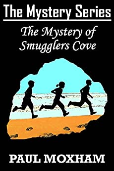 The Mystery of Smugglers Cove (FREE BOOKS FOR KIDS CHILDREN MIDDLE GRADE MYSTERY ADVENTURE) (The Mystery Series Book 1) by [Paul Moxham]
