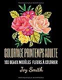 Coloriage Printemps Adulte, 100 Beaux Modèles Fleurs à Colorier: Un livre de coloriages printaniers simples et faciles pour adultes avec 100 pages de ... de fleurs , bouquets, motifs floraux...)