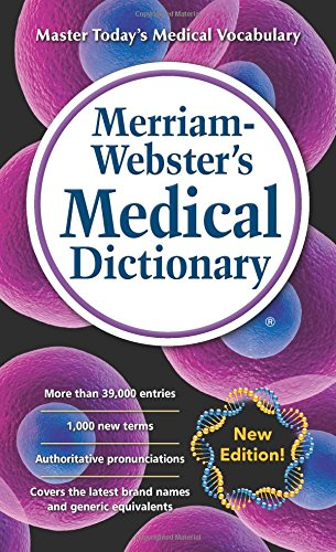 Merriam-Webster's Medical Dictionary, Newest Edition, 2016 Copyright