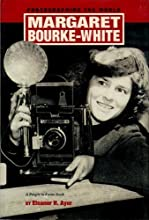 Margaret Bourke-White: Photographing the World