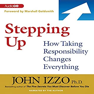 Stepping Up     How Taking Responsibility Changes Everything              By:                                                                                                                                 John Izzo                               Narrated by:                                                                                                                                 John Izzo                      Length: 4 hrs and 52 mins     42 ratings     Overall 4.1