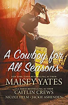 A Cowboy For All Seasons/Spring/Summer by [Caitlin Crews, Maisey Yates, Nicole Helm, Jackie Ashenden]