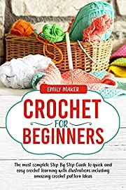 Crochet for Beginners: The most complete Step By Step Guide to quick and easy crochet learning with illustrations including amazing crochet pattern Ideas